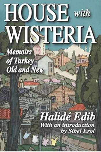 9781412810029-1412810027-House with Wisteria: Memoirs of Turkey Old and New