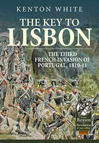 9781911628521-1911628526-The Key to Lisbon: The Third French Invasion of Portugal, 1810-11 (From Reason to Revolution)
