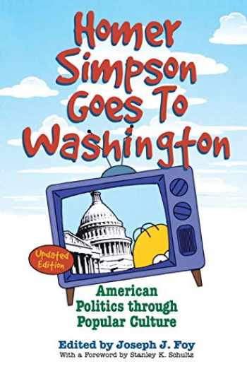 9780813192543-0813192544-Homer Simpson Goes to Washington: American Politics through Popular Culture
