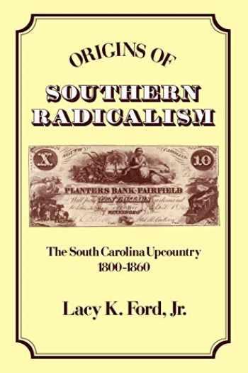 9780195069617-0195069617-Origins of Southern Radicalism: The South Carolina Upcountry 1800-1860