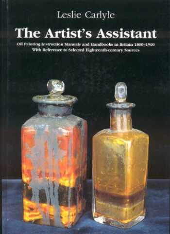 9781873132166-1873132166-The Artist's Assistant: Oil Painting Instruction Manuals and Handbooks in Britain 1800-1900 With Reference to Selected Eighteenth-Century Sources