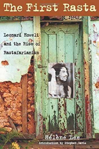 9781556525582-1556525583-The First Rasta: Leonard Howell and the Rise of Rastafarianism