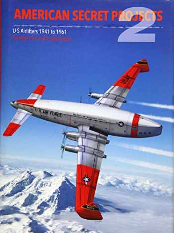 9781910809167-1910809160-American Secret Projects 2: US Airlifters 1941-1961