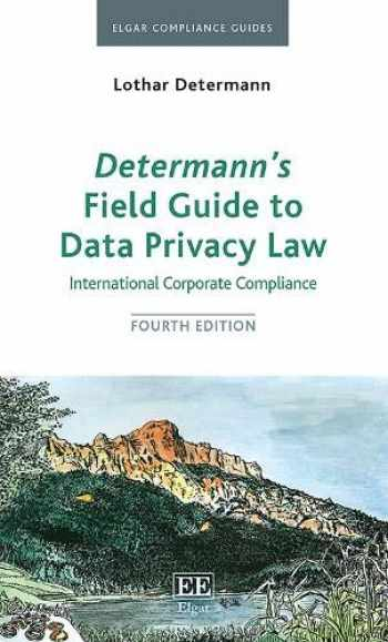 9781789906202-1789906202-Determann's Field Guide to Data Privacy Law: International Corporate Compliance (Elgar Compliance Guides)
