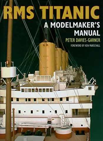 9781526737335-1526737337-RMS Titantic: A Modelmaker's Manual