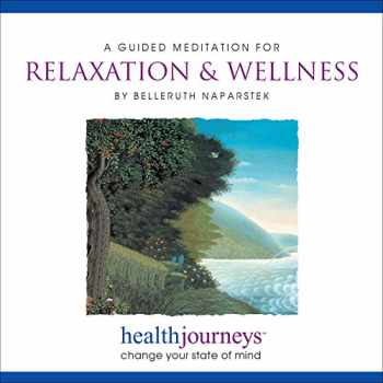 9781881405566-1881405567-A Guided Meditation for Relaxation & WellnessGuided Imagery for Daily Relaxation, Facing Stressful Situations with Centered Calm, and Sustaining the Peace, Uplift and Gratitude of an Open Heart..