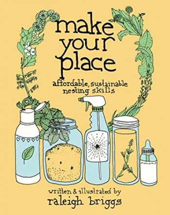9781621061250-1621061256-Make Your Place: Affordable, Sustainable Nesting Skills (Good Life)