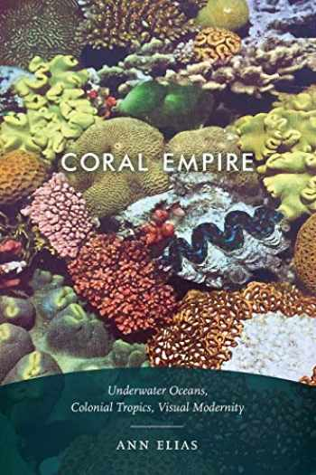 9781478003823-1478003820-Coral Empire: Underwater Oceans, Colonial Tropics, Visual Modernity