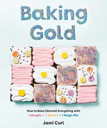 9781984856654-1984856650-Baking Gold: How to Bake (Almost) Everything with 3 Doughs, 2 Batters, and 1 Magic Mix
