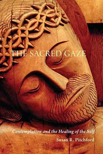9780814635681-0814635687-The Sacred Gaze: Contemplation and the Healing of the Self