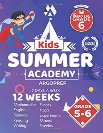 9781946755728-1946755729-Kids Summer Academy by ArgoPrep - Grades 5-6: 12 Weeks of Math, Reading, Science, Logic, Fitness and Yoga | Online Access Included | Prevent Summer Learning Loss