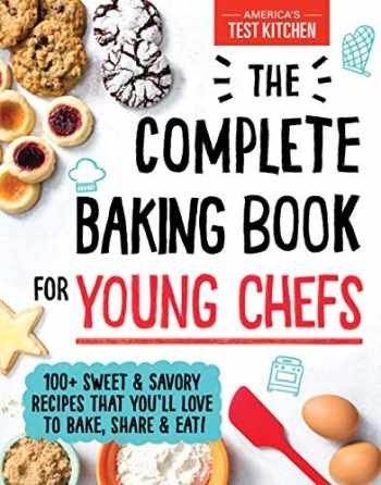9781492677697-1492677698-The Complete Baking Book for Young Chefs: 100+ Sweet and Savory Recipes that You'll Love to Bake, Share and Eat!