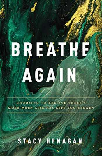 9780785234357-0785234357-Breathe Again: Choosing to Believe There's More When Life Has Left You Broken