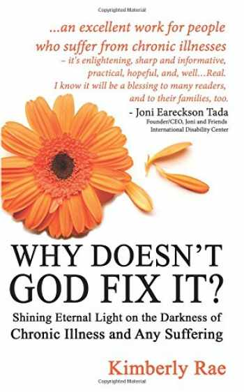 9781502309181-1502309181-Why Doesn't God Fix It?: Shining Eternal Light on the Darkness of Chronic Illness (Sick & Tired Series)