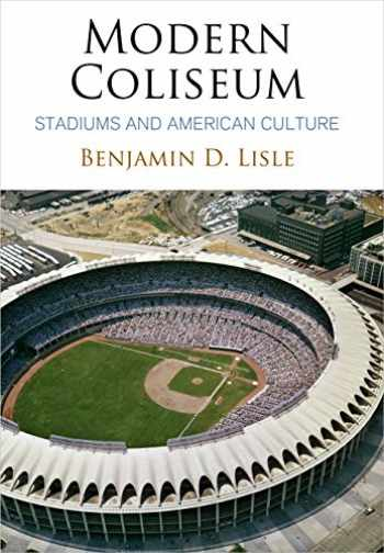 9780812249224-0812249224-Modern Coliseum: Stadiums and American Culture (Architecture | Technology | Culture)