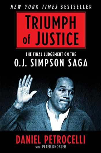 9781631680786-1631680781-Triumph of Justice: Closing the Book on the O.J. Simpson Saga