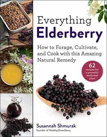 9781510754003-1510754008-Everything Elderberry: How to Forage, Cultivate, and Cook with this Amazing Natural Remedy