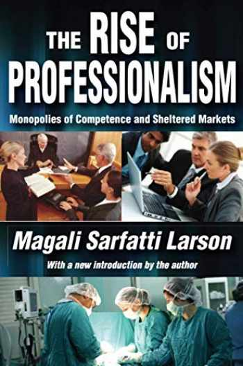 9781412847773-141284777X-The Rise of Professionalism: Monopolies of Competence and Sheltered Markets