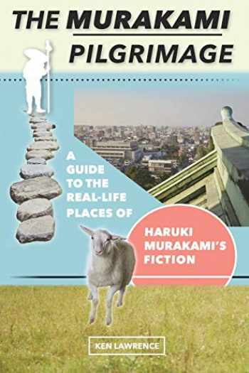 9780998427836-0998427837-The Murakami Pilgrimage: A Guide to the Real-Life Places of Haruki Murakami's Fiction