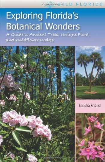 9780813034119-0813034116-Exploring Florida's Botanical Wonders: A Guide to Ancient Trees, Unique Flora, and Wildflower Walks (Wild Florida)