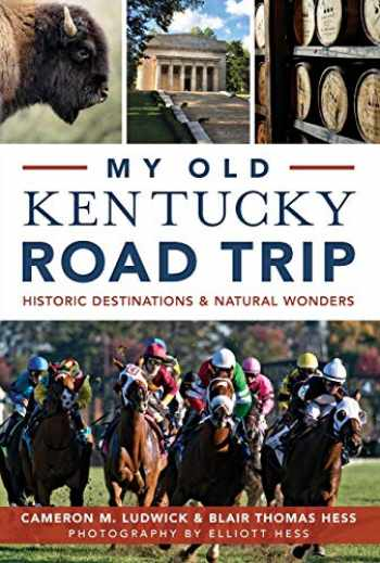 9781626198166-1626198160-My Old Kentucky Road Trip:: Historic Destinations & Natural Wonders (History & Guide)