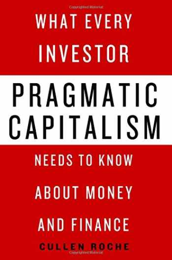 9781137279316-1137279311-Pragmatic Capitalism: What Every Investor Needs to Know About Money and Finance
