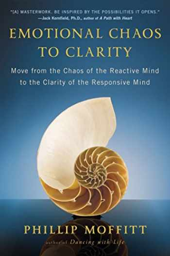 9780142196762-0142196762-Emotional Chaos to Clarity: Move from the Chaos of the Reactive Mind to the Clarity of the Responsive Mind