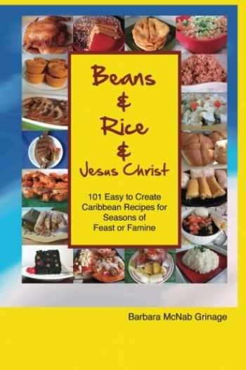 9780984751198-098475119X-Beans and Rice and Jesus Christ: 101 Easy to Create Caribbean Recipes for Seasons of Feast or Famine