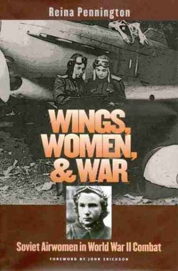 9780700615544-0700615547-Wings, Women, and War: Soviet Airwomen in World War II Combat (Modern War Studies (Paperback))