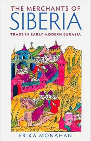 9780801454073-0801454077-The Merchants of Siberia: Trade in Early Modern Eurasia