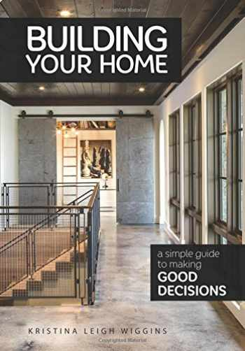 9781612549408-1612549403-Building Your Home: A Simple Guide to Making Good Decisions