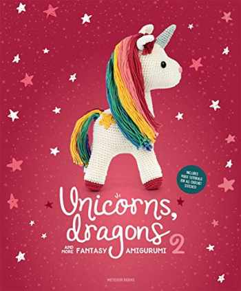 9789491643330-9491643339-Unicorns, Dragons and More Fantasy Amigurumi 2: Bring 14 Enchanting Characters to Life! (2) (Unicorns, Dragons and More Amigurumi)