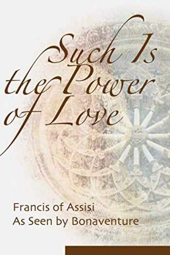 9781565482579-1565482573-Such is the Power of Love: Francis of Assisi as Seen by Bonaventure