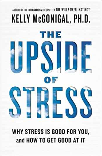 9781101982938-1101982934-The Upside of Stress: Why Stress Is Good for You, and How to Get Good at It