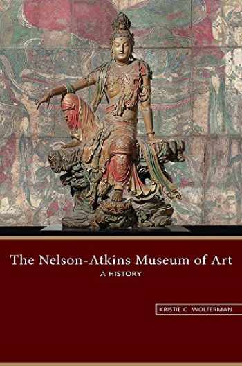 9780826221971-0826221971-The Nelson-Atkins Museum of Art: A History