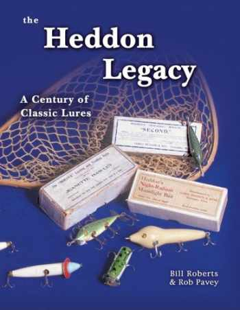 9781574322514-1574322516-The Heddon Legacy: A Century of Classic Lures