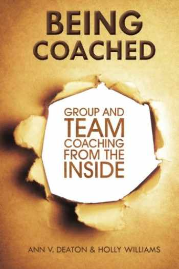 9780615975153-0615975151-Being Coached: Group and Team Coaching from the Inside