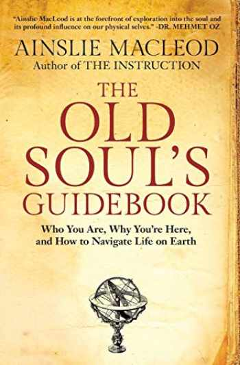 9781732925502-173292550X-The Old Soul's Guidebook: Who You Are, Why You're Here, & How to Navigate Life on Earth