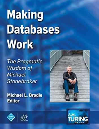 9781947487192-1947487191-Making Databases Work: The Pragmatic Wisdom of Michael Stonebraker (Acm Books)