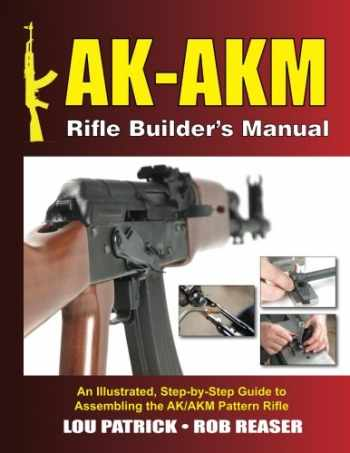 9781986006569-1986006565-AK-AKM Rifle Builder's Manual: An Illustrated, Step-by-Step Guide to Assembling the AK/AKM Pattern Rifle