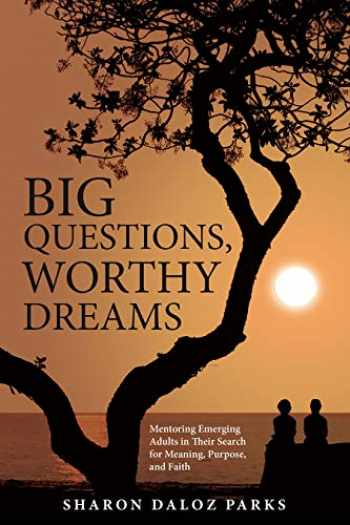 9781506454870-1506454879-Big Questions, Worthy Dreams: Mentoring Emerging Adults in Their Search for Meaning, Purpose, and Faith