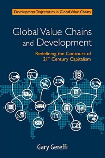 9781108458863-1108458866-Global Value Chains and Development: Redefining the Contours of 21st Century Capitalism (Development Trajectories in Global Value Chains)