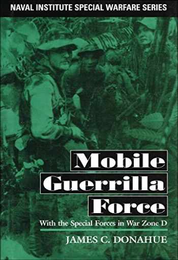 9781557501721-1557501726-Mobile Guerrilla Force: With the Special Forces in War Zone D (Naval Institute Special Warfare Series)