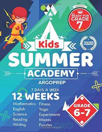 9781946755872-1946755877-Kids Summer Academy by ArgoPrep - Grades 6-7: 12 Weeks of Math, Reading, Science, Logic, Fitness and Yoga | Online Access Included | Prevent Summer Learning Loss