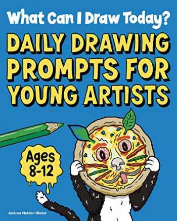 9781647396831-1647396832-What Can I Draw Today?: Daily Drawing Prompts for Young Artists
