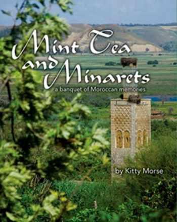 9780985216443-0985216441-Mint Tea and Minarets: A Banquet of Moroccan Memories