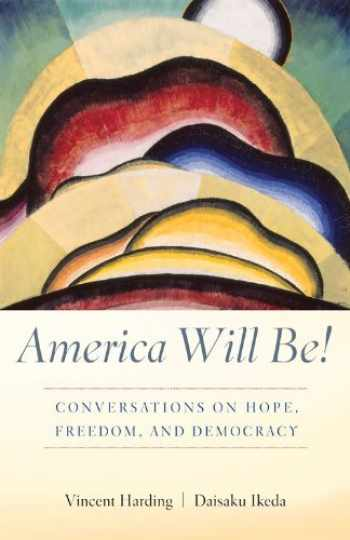 9781887917100-1887917101-America Will Be!: Conversations on Hope, Freedom, and Democracy