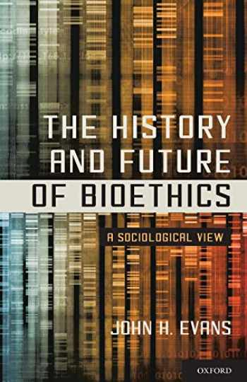9780199397051-0199397058-The History and Future of Bioethics: A Sociological View