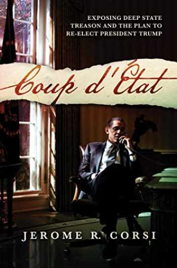 9781642934373-1642934372-Coup d'État: Exposing Deep State Treason and the Plan to Re-Elect President Trump