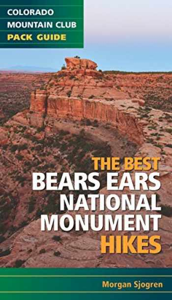 9781937052539-1937052532-The Best Bears Ears National Monument Hikes (Colorado Mountain Club Pack Guide)